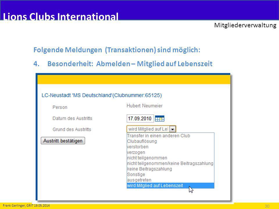 Lions Clubs International Mitgliederverwaltung 30 Frank Gerlinger, GRIT 19.05.2014 Folgende Meldungen (Transaktionen) sind möglich: 4.Besonderheit: Ab