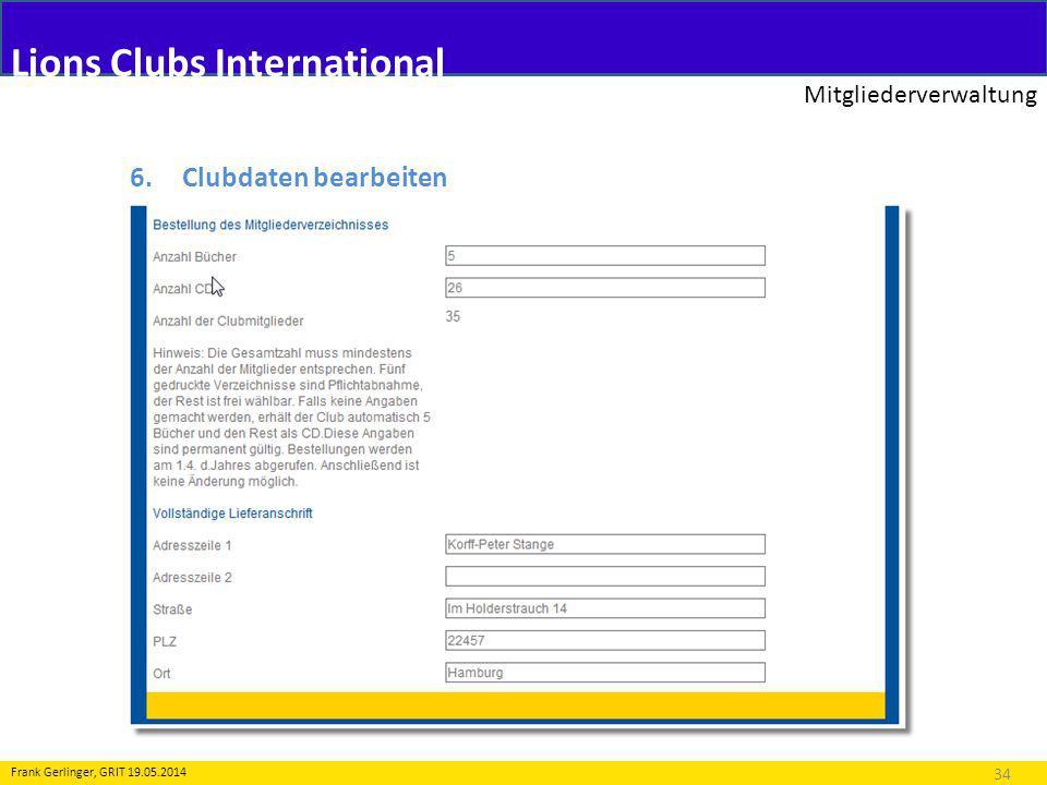 Lions Clubs International Mitgliederverwaltung 34 Frank Gerlinger, GRIT 19.05.2014 6.Clubdaten bearbeiten
