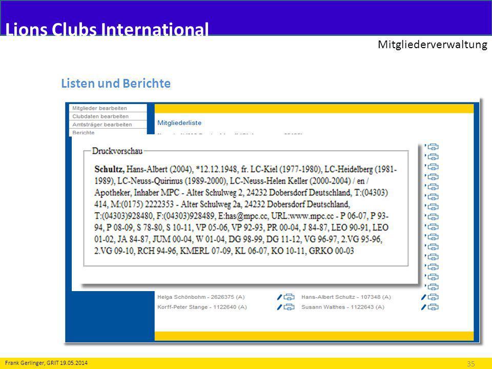 Lions Clubs International Mitgliederverwaltung 35 Frank Gerlinger, GRIT 19.05.2014 Listen und Berichte