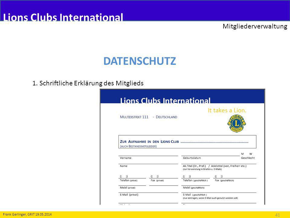 Lions Clubs International Mitgliederverwaltung 41 Frank Gerlinger, GRIT 19.05.2014 DATENSCHUTZ 1. Schriftliche Erklärung des Mitglieds