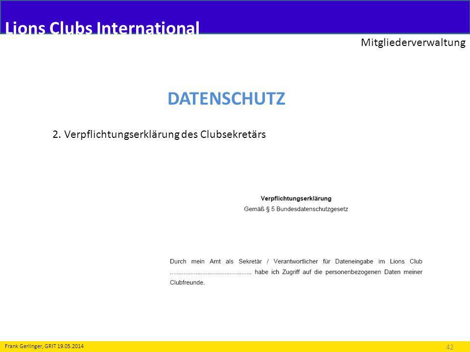 Lions Clubs International Mitgliederverwaltung 42 Frank Gerlinger, GRIT 19.05.2014 DATENSCHUTZ 2. Verpflichtungserklärung des Clubsekretärs
