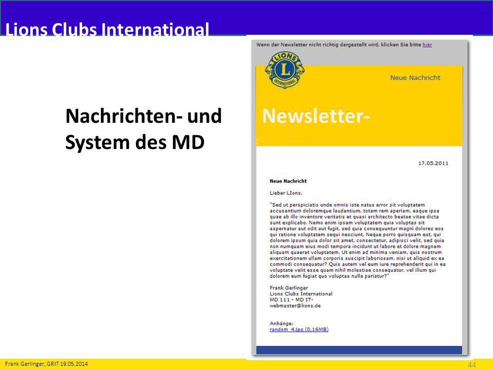 Lions Clubs International Nachrichtensystem 44 Frank Gerlinger, GRIT 19.05.2014 Nachrichten- und Newsletter- System des MD