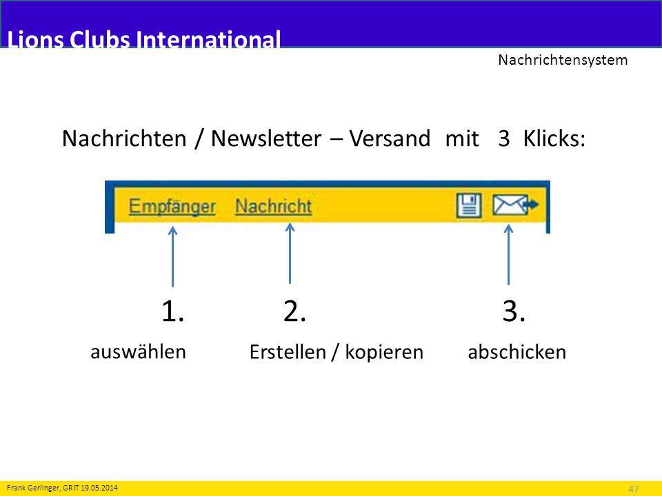 Lions Clubs International Nachrichtensystem 47 Frank Gerlinger, GRIT 19.05.2014 Nachrichten / Newsletter – Versand mit 3 Klicks: 1. 2. 3. auswählen Er