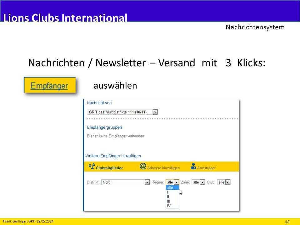 Lions Clubs International Nachrichtensystem 48 Frank Gerlinger, GRIT 19.05.2014 Nachrichten / Newsletter – Versand mit 3 Klicks: auswählen