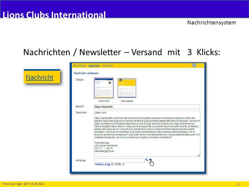 Lions Clubs International Nachrichtensystem 49 Frank Gerlinger, GRIT 19.05.2014 Nachrichten / Newsletter – Versand mit 3 Klicks: Erstellen / kopieren