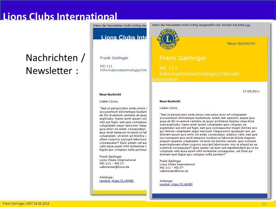 Lions Clubs International Nachrichtensystem 50 Frank Gerlinger, GRIT 19.05.2014 Nachrichten / Newsletter :