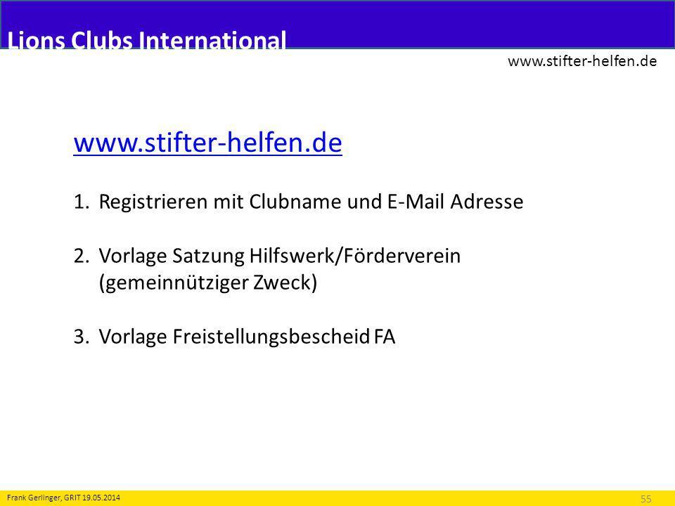 Lions Clubs International www.stifter-helfen.de 55 Frank Gerlinger, GRIT 19.05.2014 www.stifter-helfen.de 1.Registrieren mit Clubname und E-Mail Adres