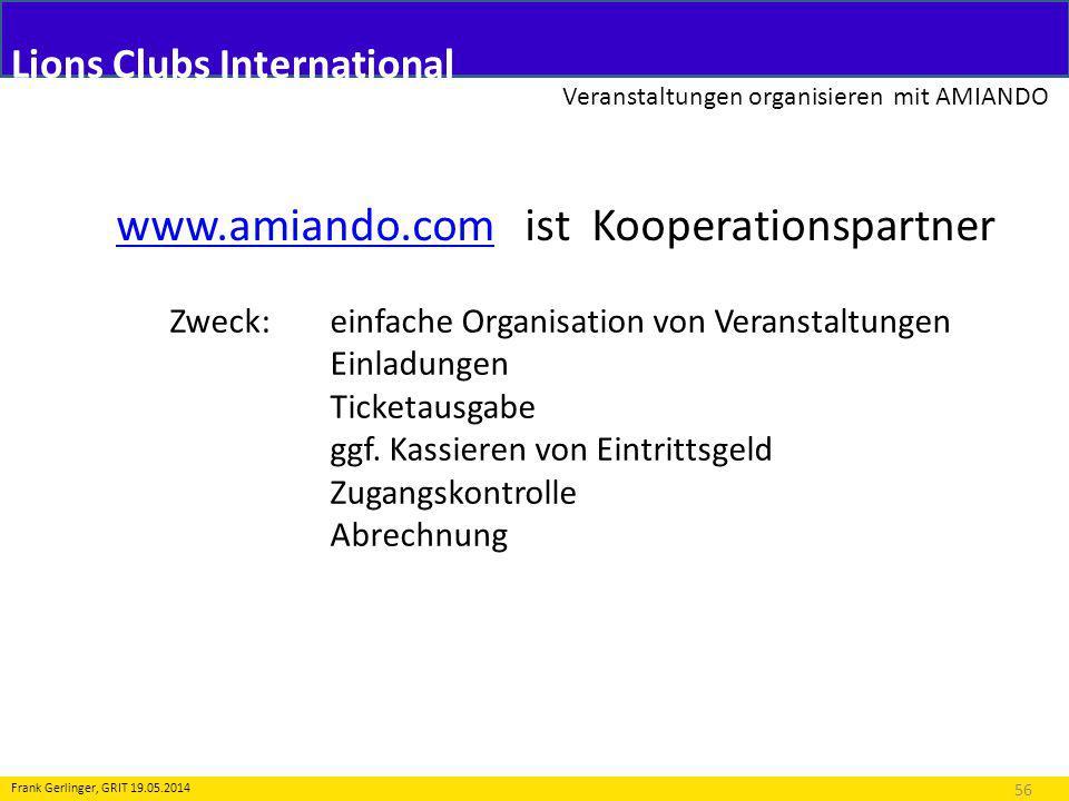 Lions Clubs International Veranstaltungen organisieren mit AMIANDO 56 Frank Gerlinger, GRIT 19.05.2014 www.amiando.comwww.amiando.com ist Kooperations