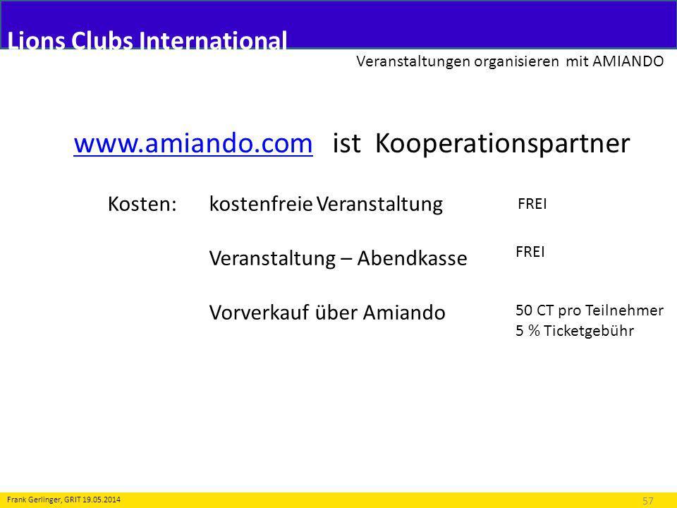 Lions Clubs International Veranstaltungen organisieren mit AMIANDO 57 Frank Gerlinger, GRIT 19.05.2014 www.amiando.comwww.amiando.com ist Kooperations