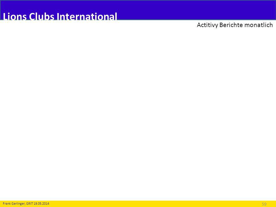Lions Clubs International Actitivy Berichte monatlich 59 Frank Gerlinger, GRIT 19.05.2014