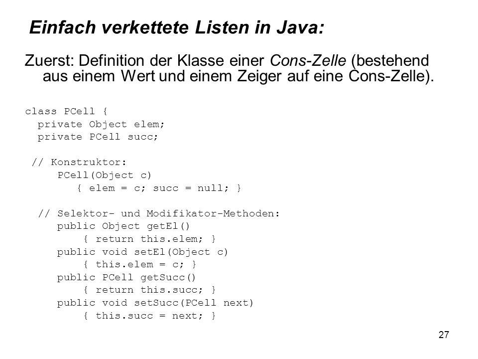 27 Einfach verkettete Listen in Java: Zuerst: Definition der Klasse einer Cons-Zelle (bestehend aus einem Wert und einem Zeiger auf eine Cons-Zelle).