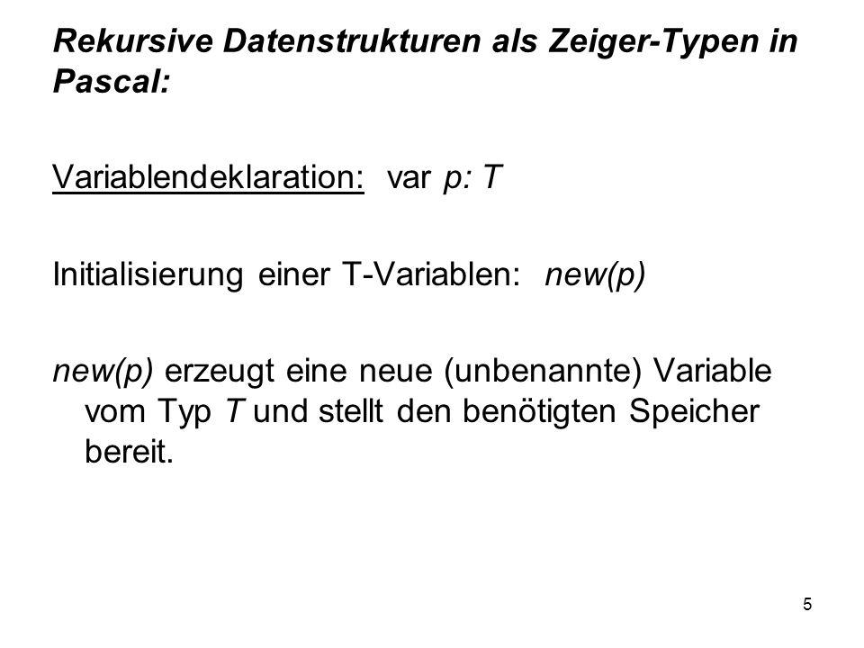 6 Beispiel 1: Stammbaum Grundelement: type Person = RECORD Name: String; Vater, Mutter:^Person END; Deklaration und (leere) Initialisierung: var p,q: ^Person; p := nil; q := nil; Speicher-Allokation und Instantiierung: new(p); p^.Name := Franz ; p^.Vater := nil; p^.Mutter := nil; new(q); q^.Name := Georg ; q^.Vater := nil; q^.Mutter := nil; p^.Vater := q; new(q); q^.Name := Maria ; q^.Vater := nil; q^.Mutter := nil; p^.Mutter := q;