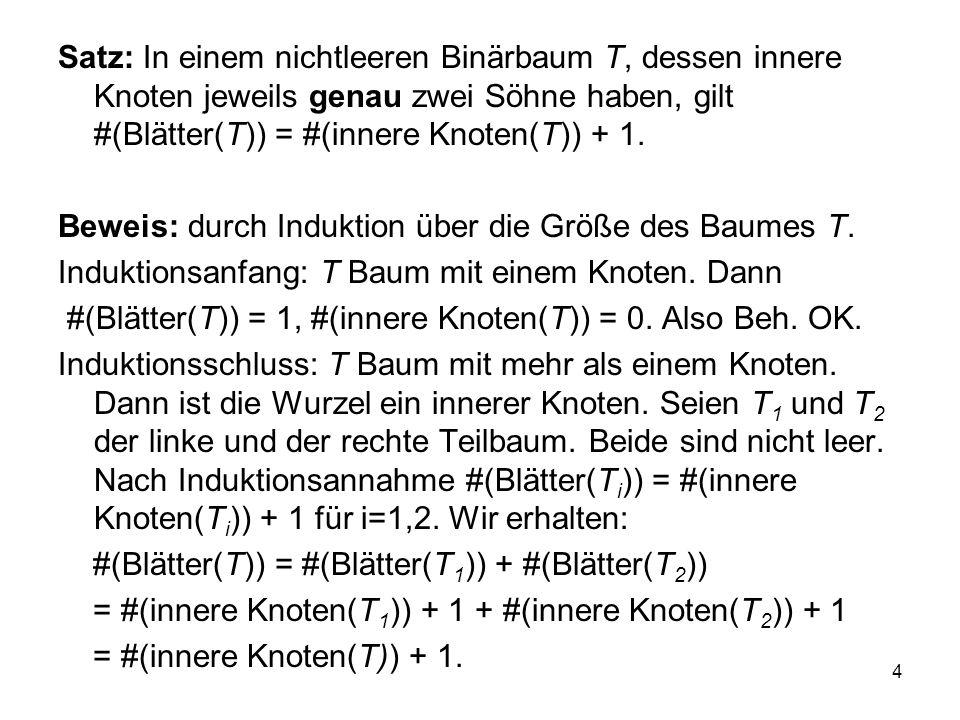 4 Satz: In einem nichtleeren Binärbaum T, dessen innere Knoten jeweils genau zwei Söhne haben, gilt #(Blätter(T)) = #(innere Knoten(T)) + 1. Beweis: d