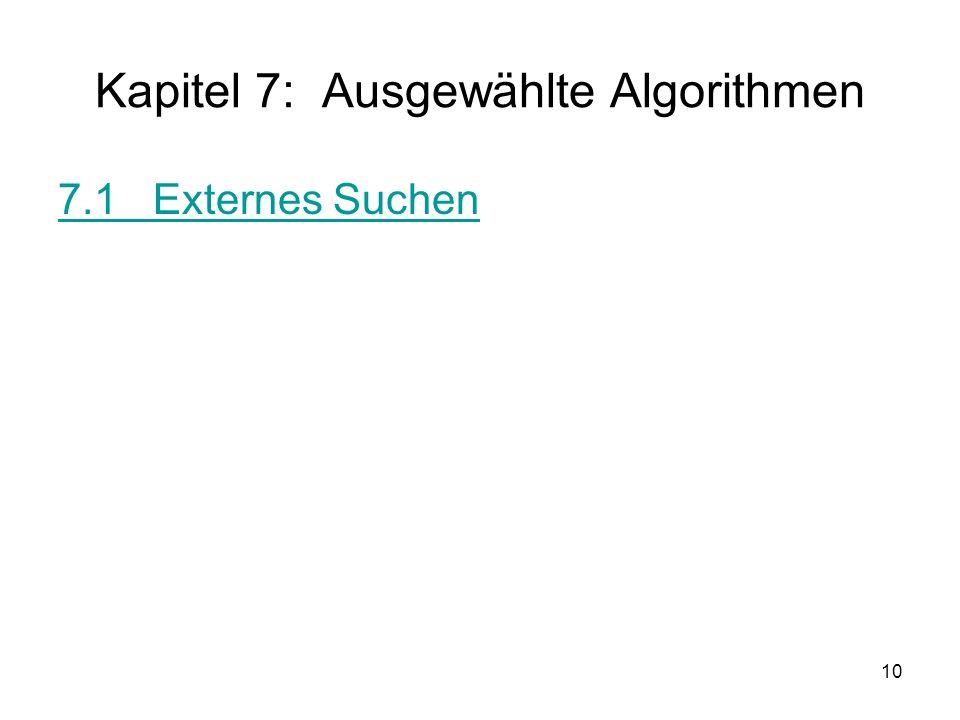 10 Kapitel 7: Ausgewählte Algorithmen 7.1 Externes Suchen