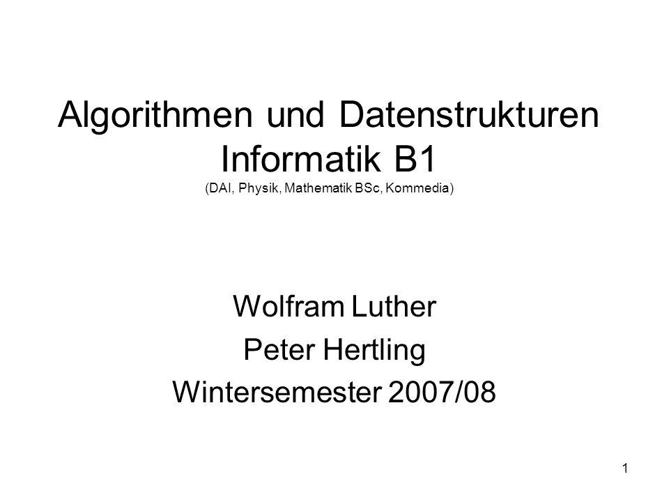 1 Algorithmen und Datenstrukturen Informatik B1 (DAI, Physik, Mathematik BSc, Kommedia) Wolfram Luther Peter Hertling Wintersemester 2007/08