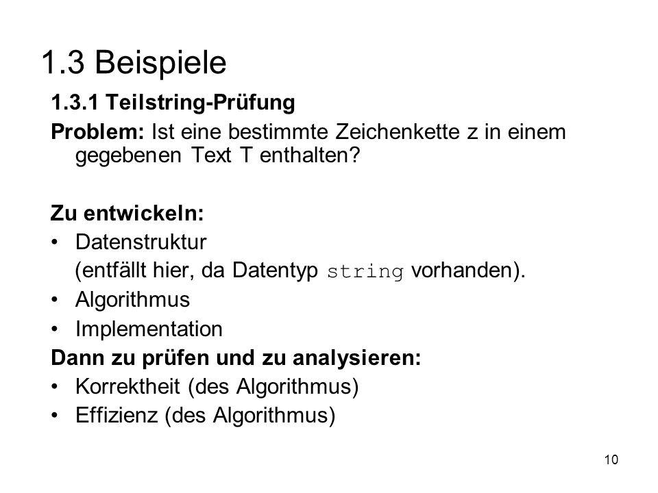 10 1.3 Beispiele 1.3.1 Teilstring-Prüfung Problem: Ist eine bestimmte Zeichenkette z in einem gegebenen Text T enthalten? Zu entwickeln: Datenstruktur