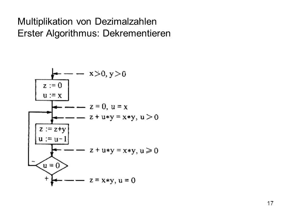 17 Multiplikation von Dezimalzahlen Erster Algorithmus: Dekrementieren