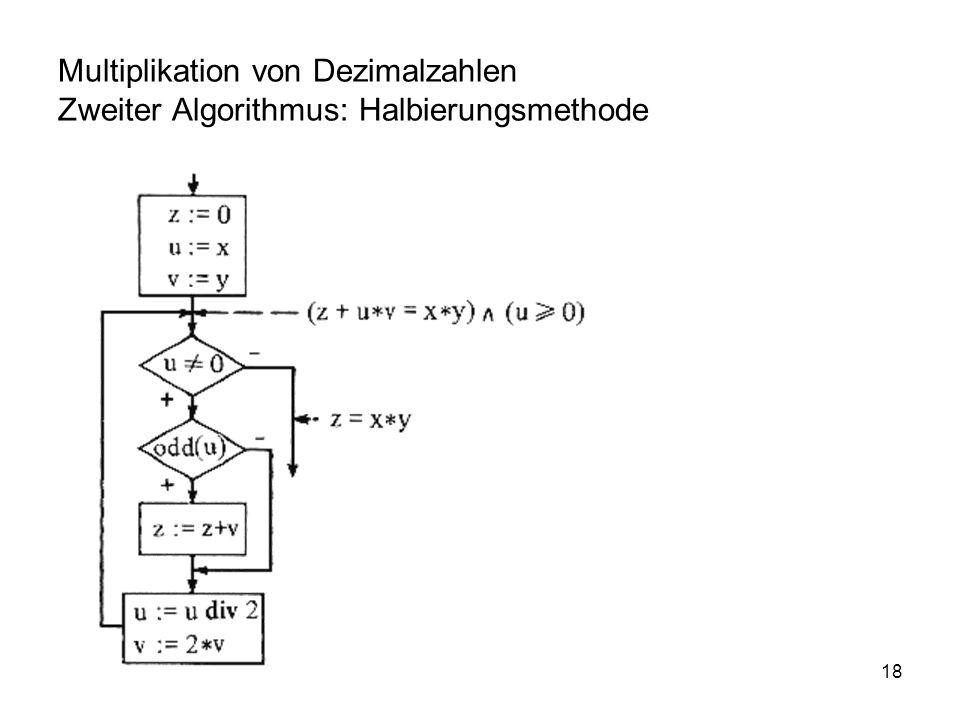 18 Multiplikation von Dezimalzahlen Zweiter Algorithmus: Halbierungsmethode
