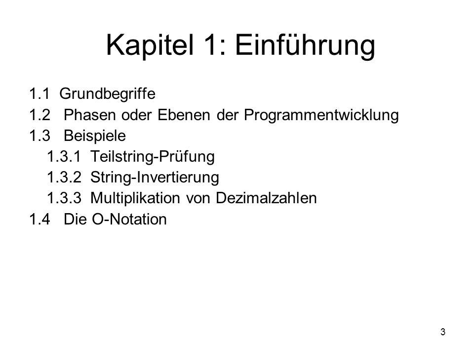 3 Kapitel 1: Einführung 1.1 Grundbegriffe 1.2 Phasen oder Ebenen der Programmentwicklung 1.3 Beispiele 1.3.1 Teilstring-Prüfung 1.3.2 String-Invertier