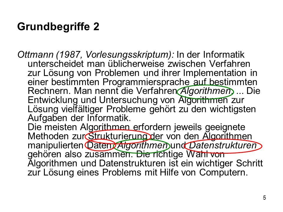 5 Grundbegriffe 2 Ottmann (1987, Vorlesungsskriptum): In der Informatik unterscheidet man üblicherweise zwischen Verfahren zur Lösung von Problemen un