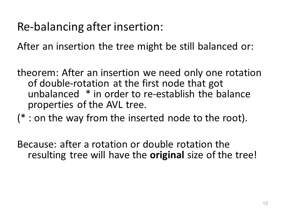 10 Re-balancing after insertion: After an insertion the tree might be still balanced or: theorem: After an insertion we need only one rotation of doub