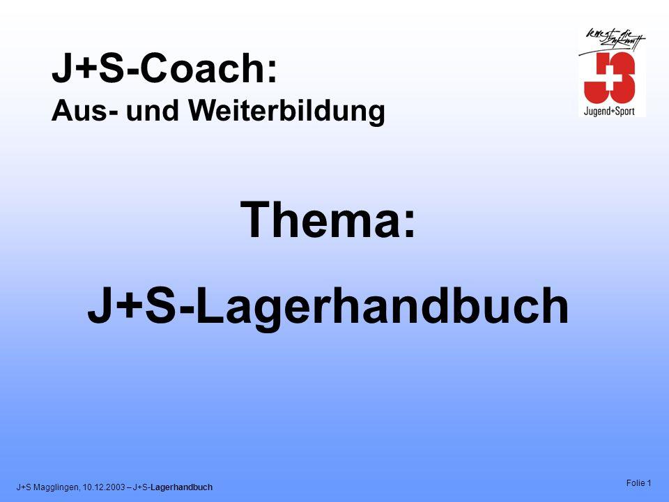 J+S Magglingen, 10.12.2003 – J+S-Lagerhandbuch Folie 1 J+S-Coach: Aus- und Weiterbildung Thema: J+S-Lagerhandbuch