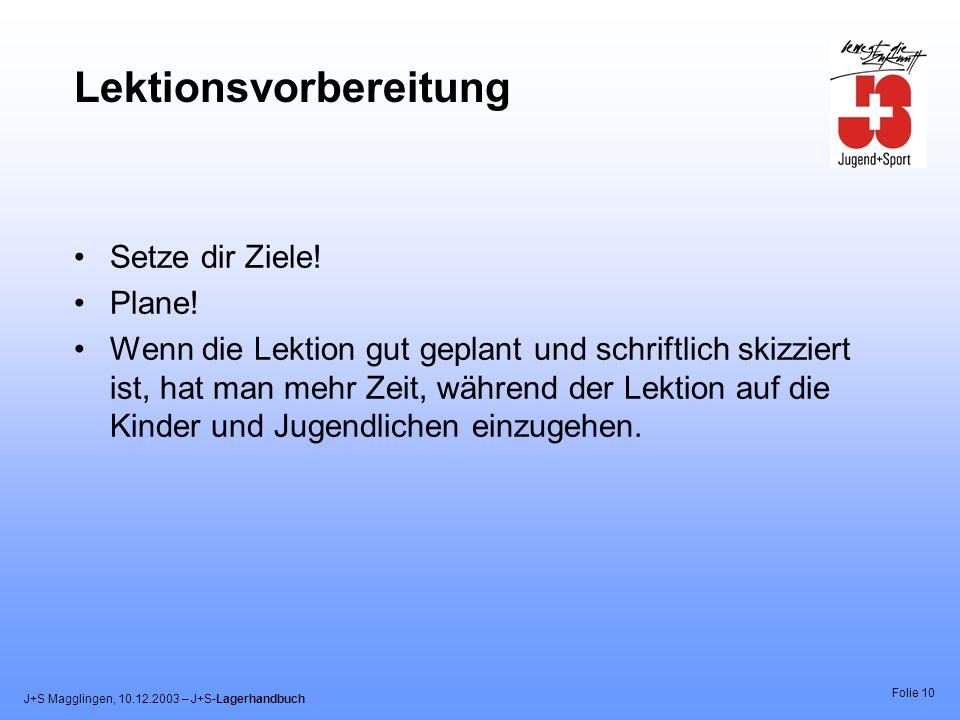 J+S Magglingen, 10.12.2003 – J+S-Lagerhandbuch Folie 10 Lektionsvorbereitung Setze dir Ziele.