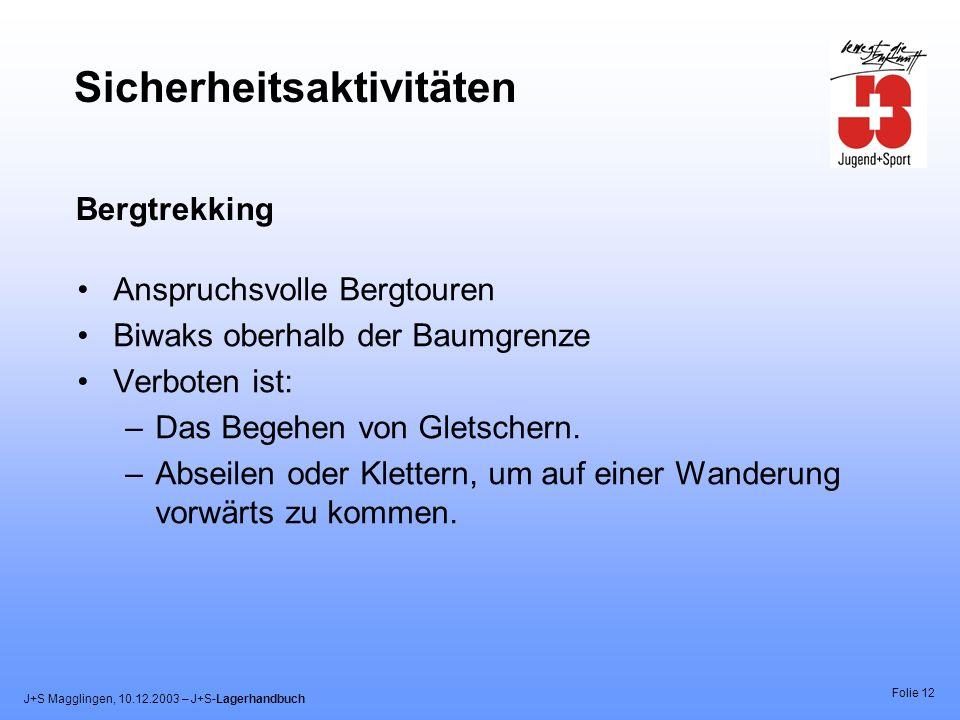 J+S Magglingen, 10.12.2003 – J+S-Lagerhandbuch Folie 12 Sicherheitsaktivitäten Anspruchsvolle Bergtouren Biwaks oberhalb der Baumgrenze Verboten ist: –Das Begehen von Gletschern.