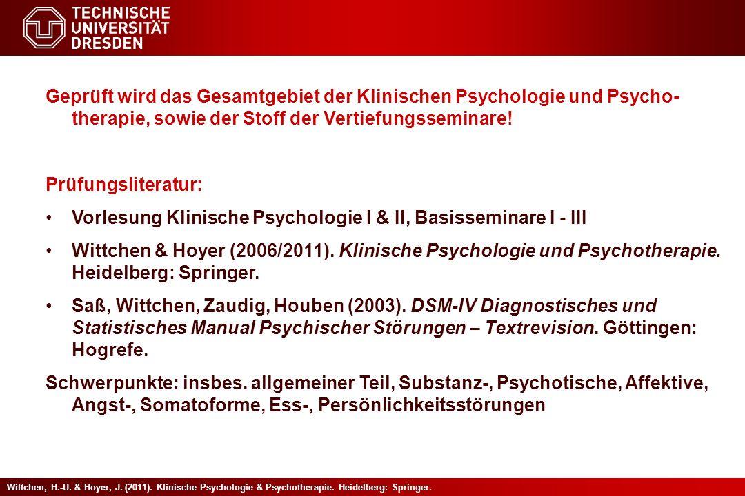 Geprüft wird das Gesamtgebiet der Klinischen Psychologie und Psycho- therapie, sowie der Stoff der Vertiefungsseminare! Prüfungsliteratur: Vorlesung K