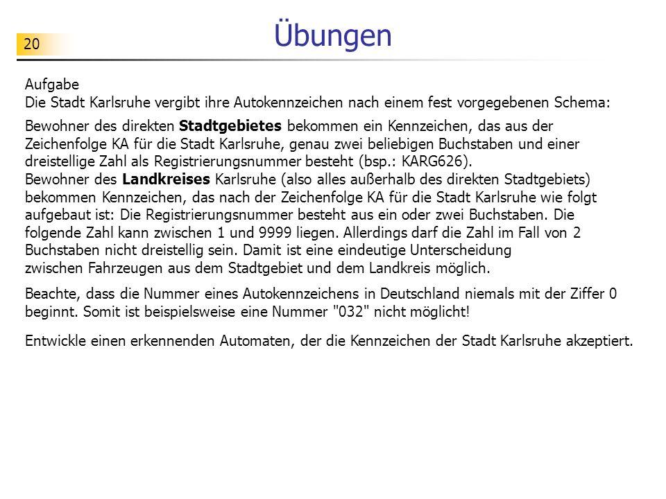 20 Übungen Aufgabe Die Stadt Karlsruhe vergibt ihre Autokennzeichen nach einem fest vorgegebenen Schema: Beachte, dass die Nummer eines Autokennzeiche