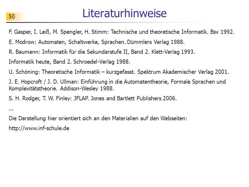 50 Literaturhinweise F. Gasper, I. Leiß, M. Spengler, H. Stimm: Technische und theoretische Informatik. Bsv 1992. E. Modrow: Automaten, Schaltwerke, S