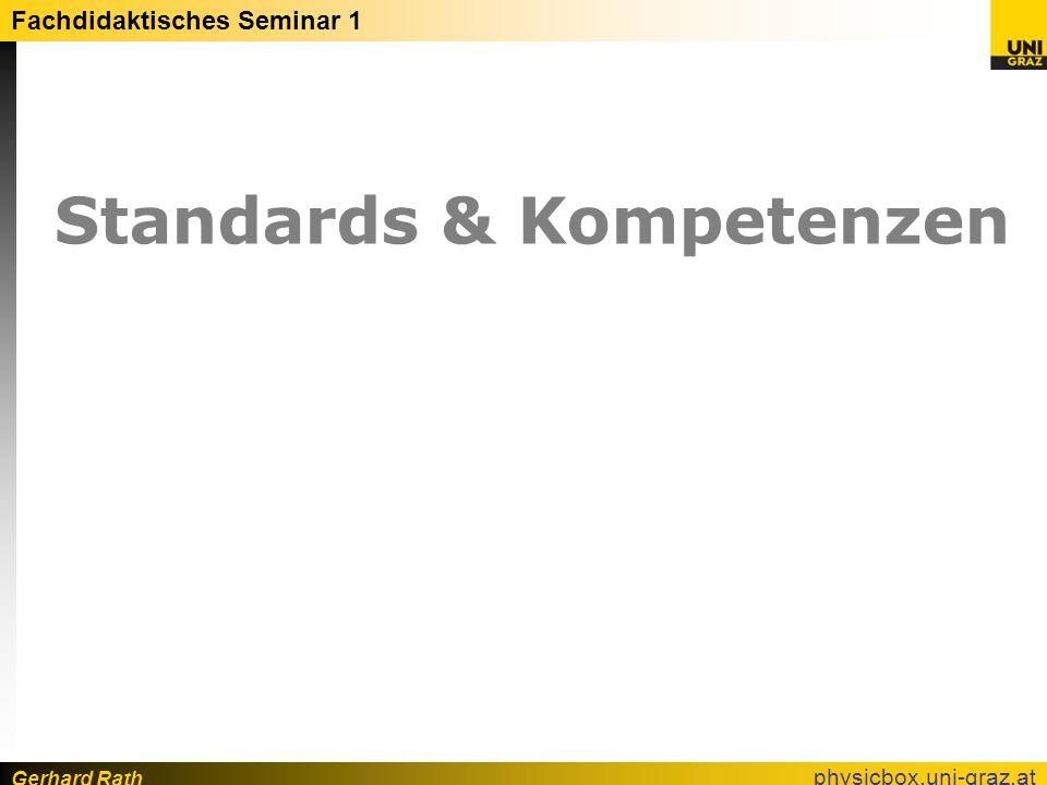 Gerhard Rath Fachdidaktisches Seminar 1 physicbox.uni-graz.at Input -> Output Standards Kompetenzen, Aufgaben Lehrpläne Inhalte, Ziele Grundbildungskonzept Methodische, Inhaltliche Leitlinien