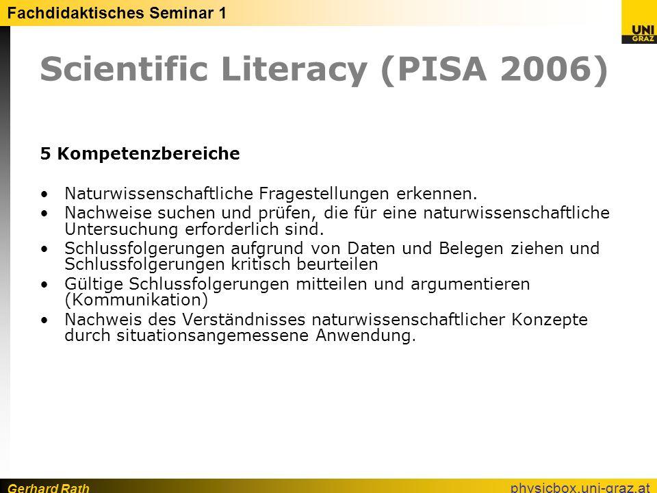Gerhard Rath Fachdidaktisches Seminar 1 physicbox.uni-graz.at Scientific Literacy (PISA 2006) 5 Kompetenzbereiche Naturwissenschaftliche Fragestellung