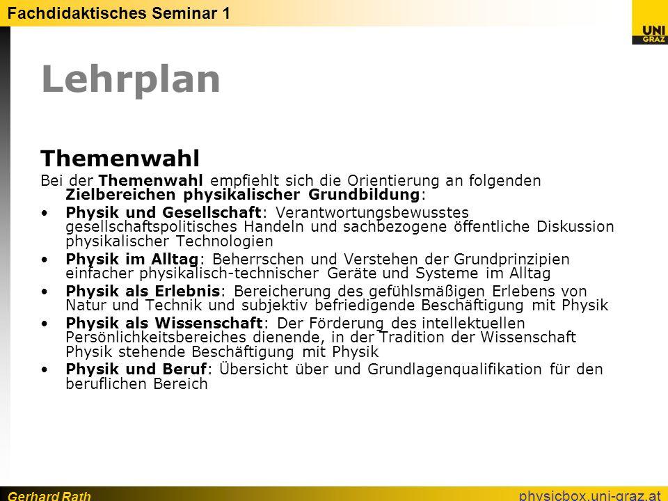 Gerhard Rath Fachdidaktisches Seminar 1 physicbox.uni-graz.at Lehrplan Themenwahl Bei der Themenwahl empfiehlt sich die Orientierung an folgenden Ziel