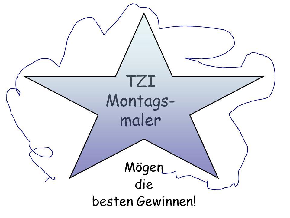 TZI Montags- maler Mögen die besten Gewinnen!