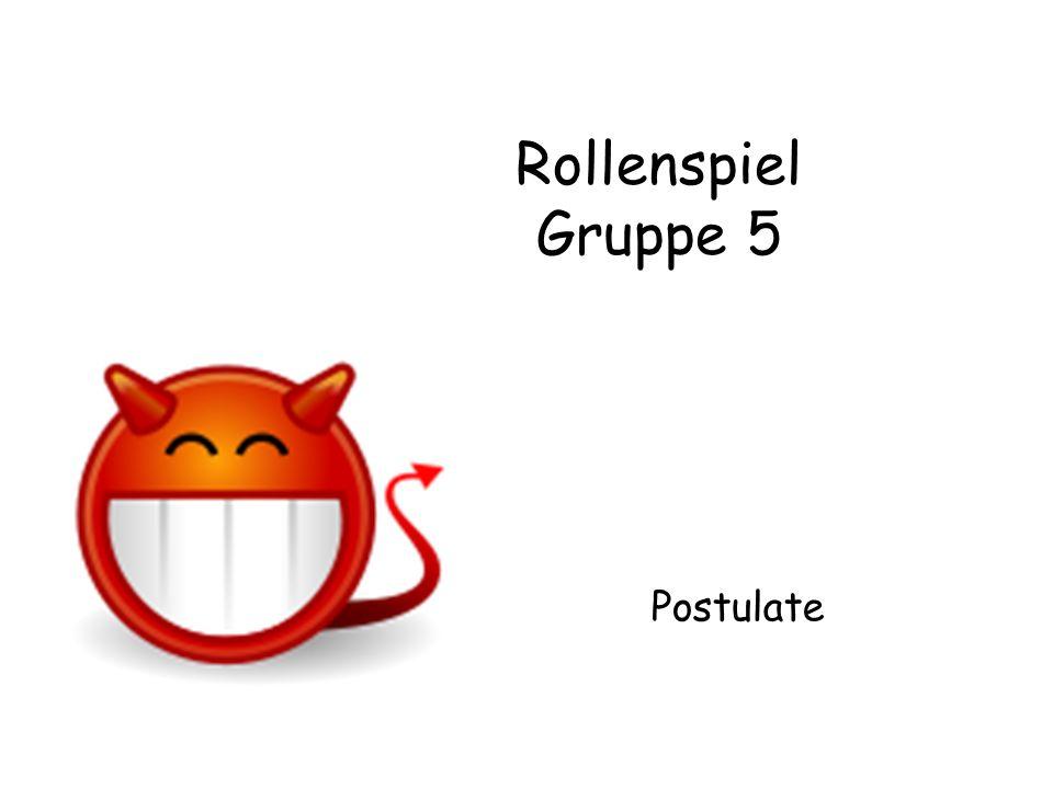 Rollenspiel Gruppe 5 Postulate