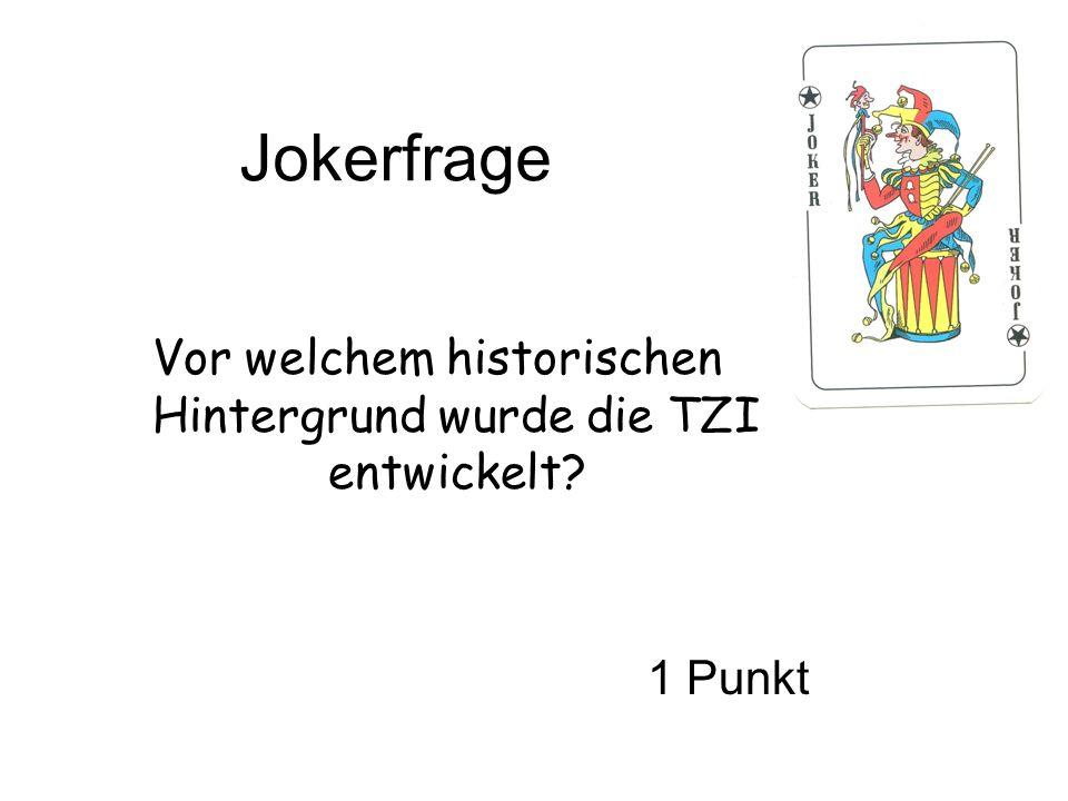 Jokerfrage Vor welchem historischen Hintergrund wurde die TZI entwickelt? 1 Punkt