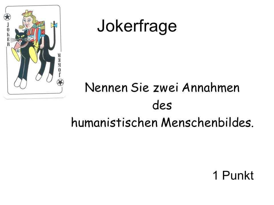 Jokerfrage Nennen Sie zwei Annahmen des humanistischen Menschenbildes. 1 Punkt