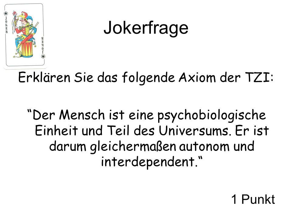 Jokerfrage Erklären Sie das folgende Axiom der TZI: Der Mensch ist eine psychobiologische Einheit und Teil des Universums. Er ist darum gleichermaßen
