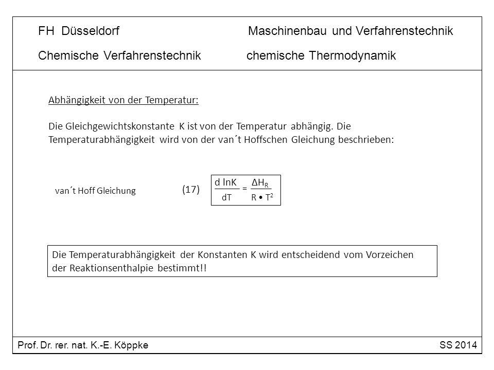 Chemische Verfahrenstechnik chemische Thermodynamik Abhängigkeit von der Temperatur: Die Gleichgewichtskonstante K ist von der Temperatur abhängig. Di