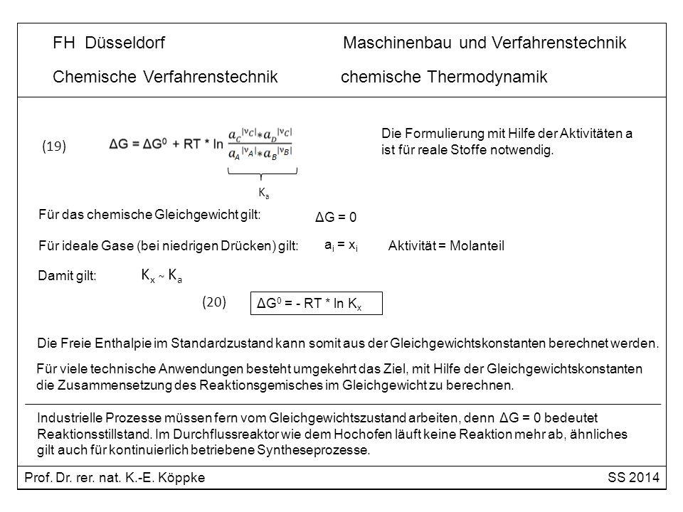 Chemische Verfahrenstechnik chemische Thermodynamik Für das chemische Gleichgewicht gilt: ΔG = 0 Die Formulierung mit Hilfe der Aktivitäten a ist für