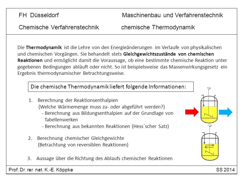 Chemische Verfahrenstechnik chemische Thermodynamik Die chemische Thermodynamik liefert folgende Informationen: 1.Berechnung der Reaktionsenthalpien (