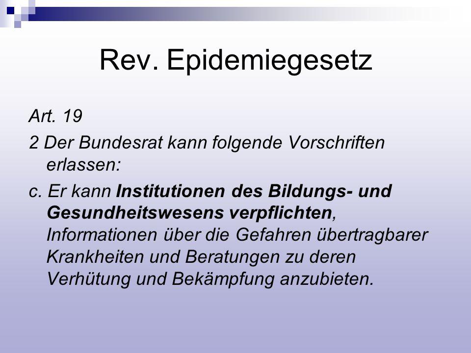Rev. Epidemiegesetz Art. 19 2 Der Bundesrat kann folgende Vorschriften erlassen: c. Er kann Institutionen des Bildungs- und Gesundheitswesens verpflic