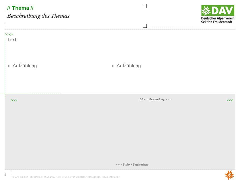 2 © DAV Sektion Freudenstadt, 11.05.2009 / erstellt von: Sven Delitzsch / Konzept.ppt / Revisionsstand: 1 // Thema // Beschreibung des Themas Text: < < < Bilder + Beschreibung Bilder + Beschreibung > > > Aufzählung