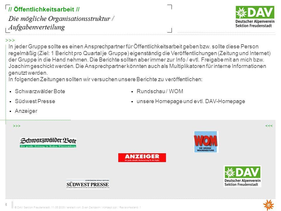 5 © DAV Sektion Freudenstadt, 11.05.2009 / erstellt von: Sven Delitzsch / Konzept.ppt / Revisionsstand: 1 // Öffentlichkeitsarbeit // In jeder Gruppe sollte es einen Ansprechpartner für Öffentlichkeitsarbeit geben bzw.
