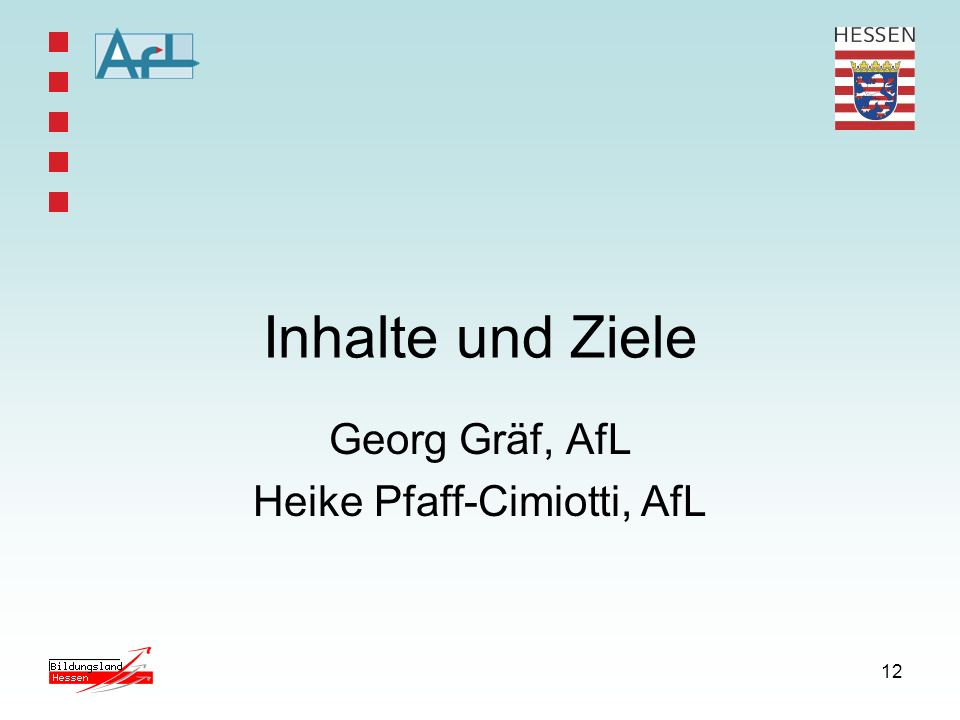 12 Inhalte und Ziele Georg Gräf, AfL Heike Pfaff-Cimiotti, AfL