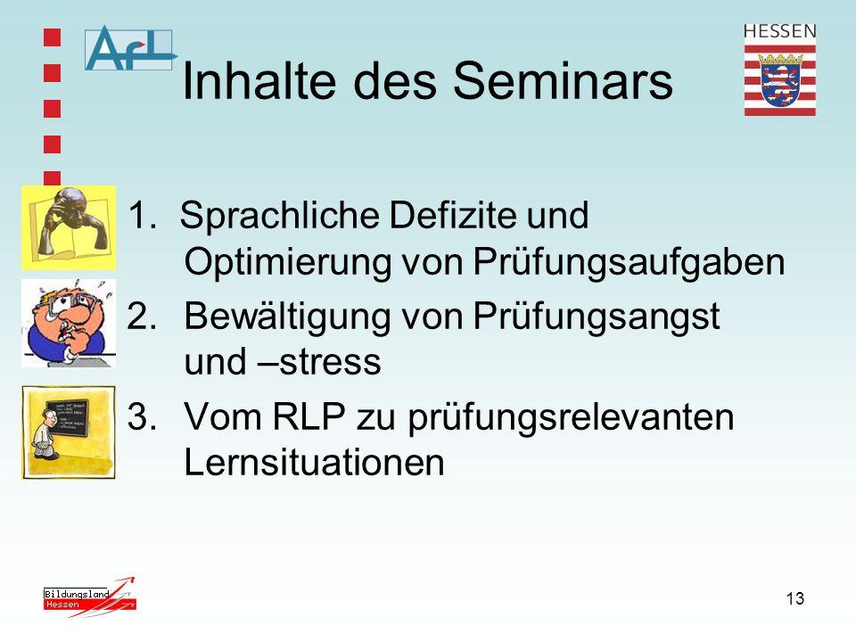 13 Inhalte des Seminars 1. Sprachliche Defizite und Optimierung von Prüfungsaufgaben 2.Bewältigung von Prüfungsangst und –stress 3.Vom RLP zu prüfungs