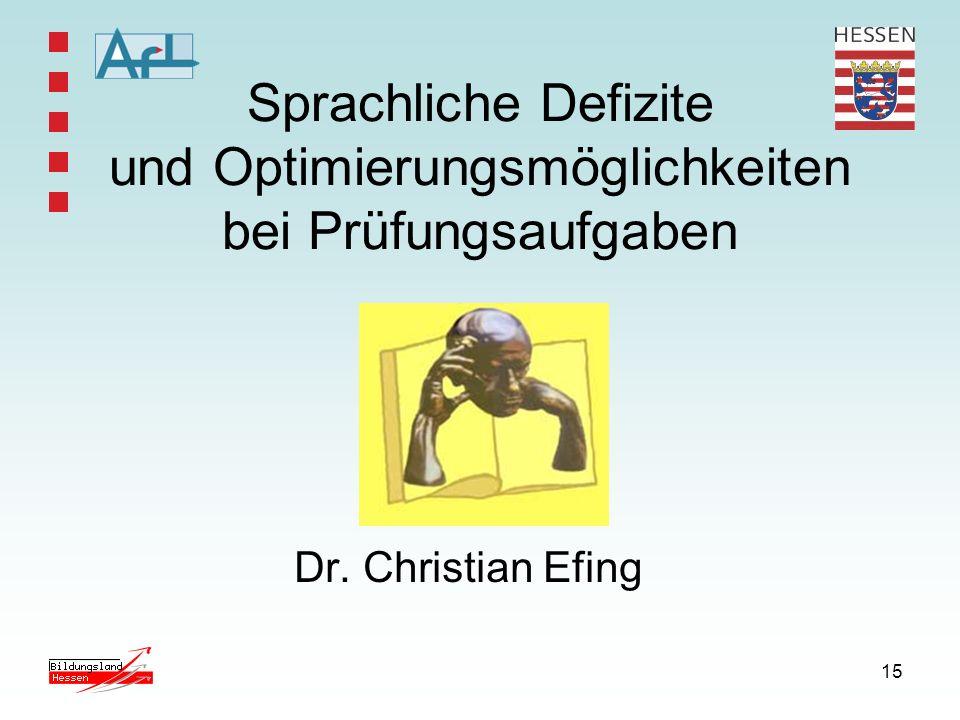 15 Sprachliche Defizite und Optimierungsmöglichkeiten bei Prüfungsaufgaben Dr. Christian Efing