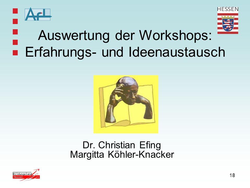 18 Auswertung der Workshops: Erfahrungs- und Ideenaustausch Dr. Christian Efing Margitta Köhler-Knacker