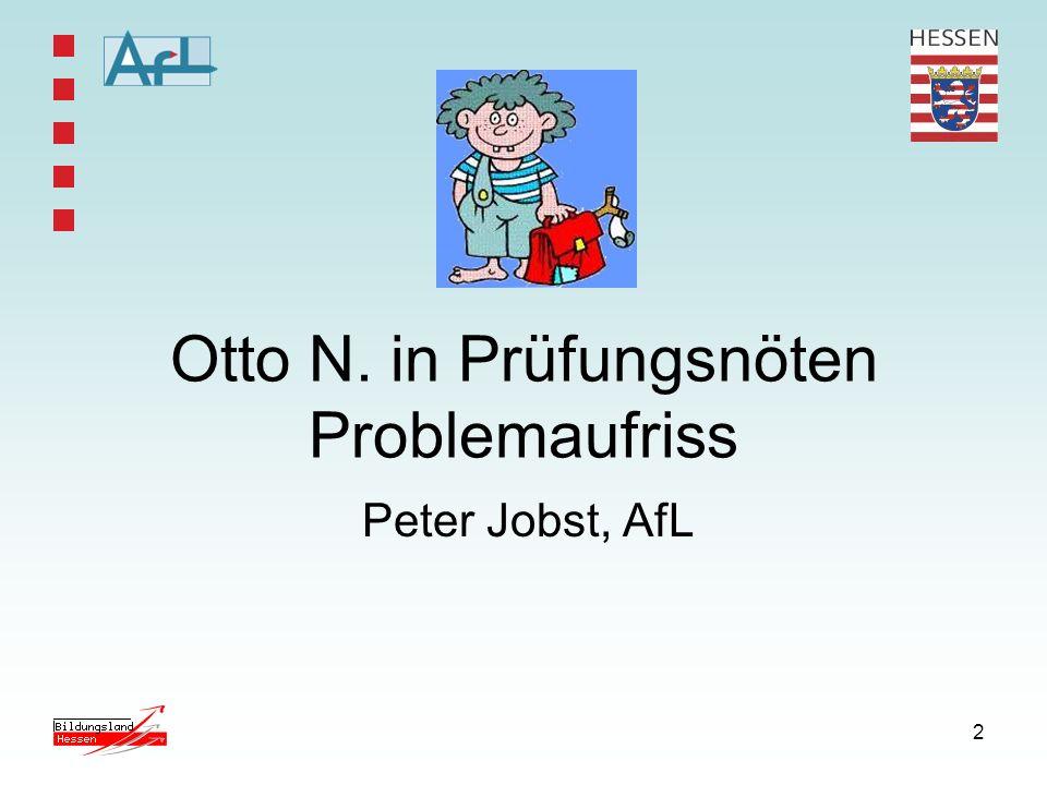 2 Otto N. in Prüfungsnöten Problemaufriss Peter Jobst, AfL